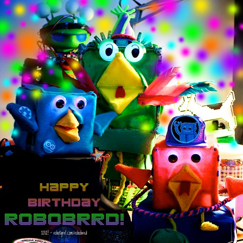 HAPPY BIRTHDAY ROBOBRRD!