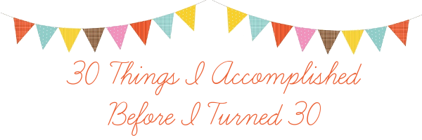 A Grande Life | 30 Things I Accomplished Before Turning 30