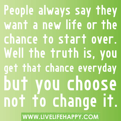 People Always Say They Want A New Life Or The Chance To Start Over. Well. U201c