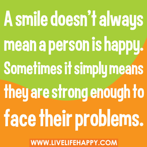 A Smile Doesn't Always Mean A Person Is Happy Live Life Happy Fascinating Quotes About Happy Person