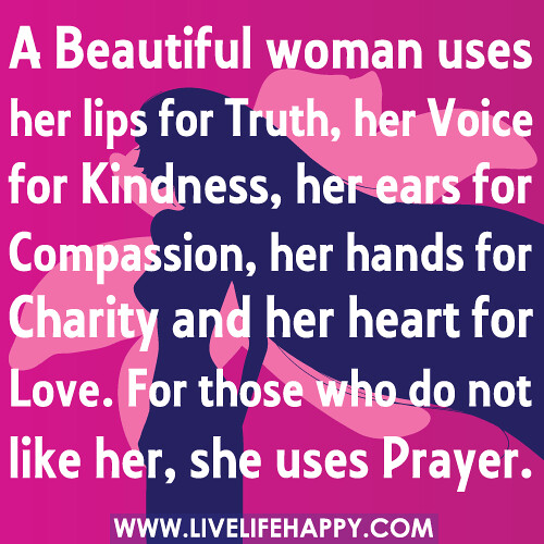 "The Way To A Woman Heart Quotes: ""A Beautiful Woman Uses Her Lips For Truth, Her Voice For"