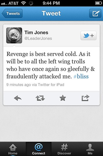 Birther Tim Jones: Revenge best served cold. As it will be to left wing trolls who have so gleefully & fraudulently attacked me #bliss