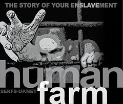 Serfs Up ! The Story of Your Enslavement - Human Farming
