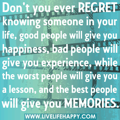 """Don't you ever regret knowing someone in your life, good ..."
