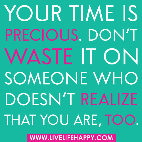 Time Waster Quotes: Your Time Is Precious. Don't Waste It On Someone Who Doesn