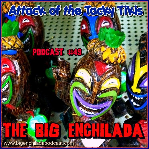 PODCAST 49: Attack of The Tacky Tikis