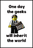 One day the geeks will inherit the world...