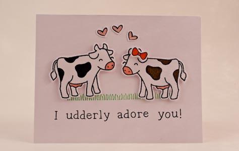 I udderly adore you!