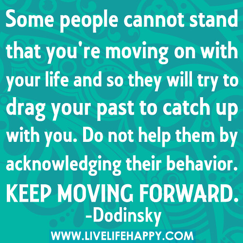 Leave The Past And Move Forward Quotes: Some People Cannot Stand That You're Moving On With Your