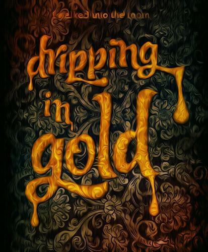 DRIPPING IN GOLD by mattmarket