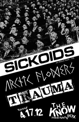 4/17/12 Sickoids/ArcticFlowers/Trauma
