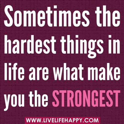 Sometimes The Hardest Things In Life Quotes