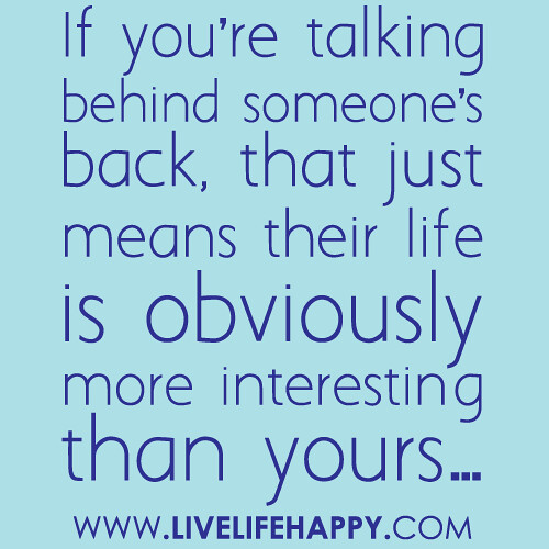 "Quotes About Talking To People: ""If You're Talking Behind Someone's Back, That Just Means"