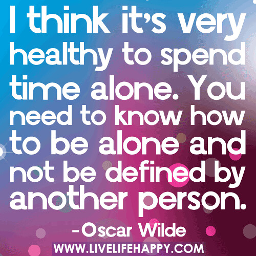 "It S Not How Long You Know Someone Quote: ""I Think It's Very Healthy To Spend Time Alone. You Need"