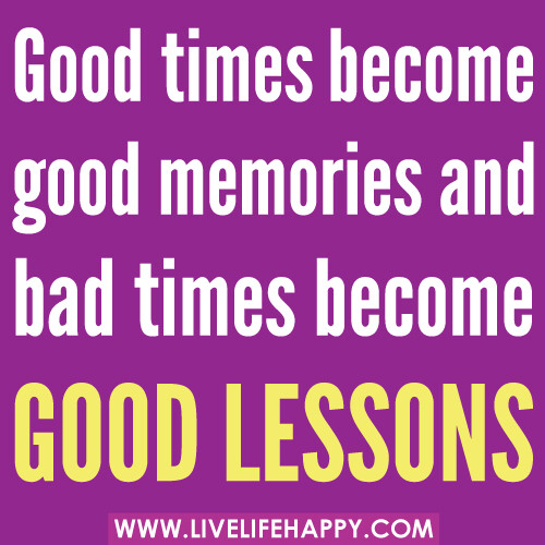 Good Times Become Good Memories - Live Life Happy
