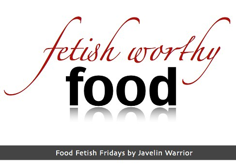 Food Fetish Friday