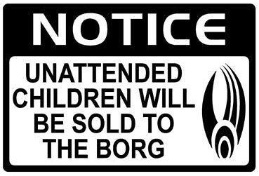 Unattended Children WIll Be Sold to the Borg [sign]