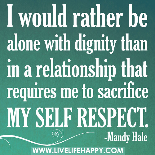 Quotes About Women Self Respect http://www.livelifehappy.com/i-would-rather-be-alone-with-dignity/