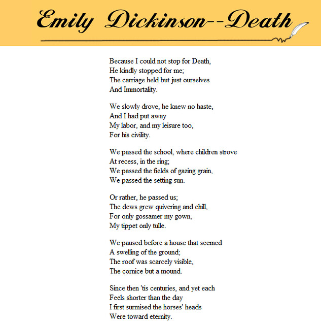 emily dickinson because could not stop death Because i could not stop for death is one of emily dickinson's longest and most fascinating poems the title comes from the first line but in her own lifetime it didn't have a title - her poems were drafted without a title and only numbered when published, after she died in 1886.