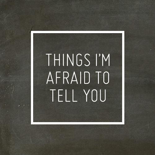 afraidtotellyou