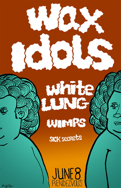 Wax Idols with White Lung, Wimps, Sick Secrets at Rendezvous, June 8th.