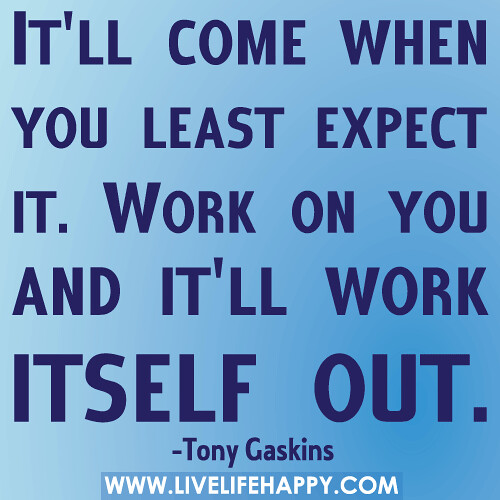 """Love When You Least Expect It Quotes: """"It'll Come When You Least Expect It. Work On You And It"""