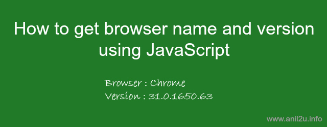 How to get browser name and version using JavaScript by Anil Kumar Panigrahi