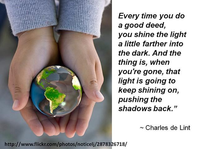 """Every Time You Do A Good Deed, You Shine The Light A"