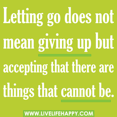 Letting Go Does Not Mean Giving Up Live Life Happy