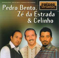 Pedro Bento, Zé Da Estrada e Celinho - Raízes Sertanejas