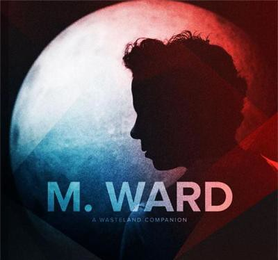M. Ward - A Wasteland Companion