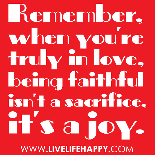 """""""Remember, When You're Truly In Love, Being Faithful Isn't"""
