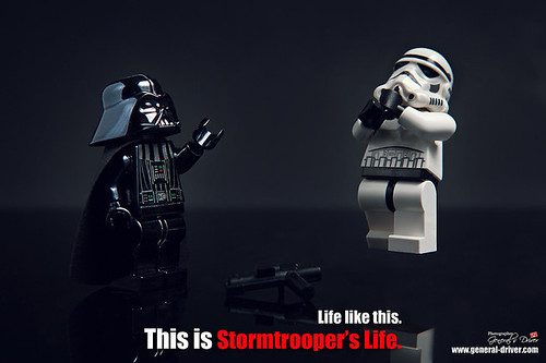 This is stormtrooper's life.