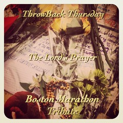 ThrowBack Thursdays: The Lord's Prayer (Boston Marathon Tribute)
