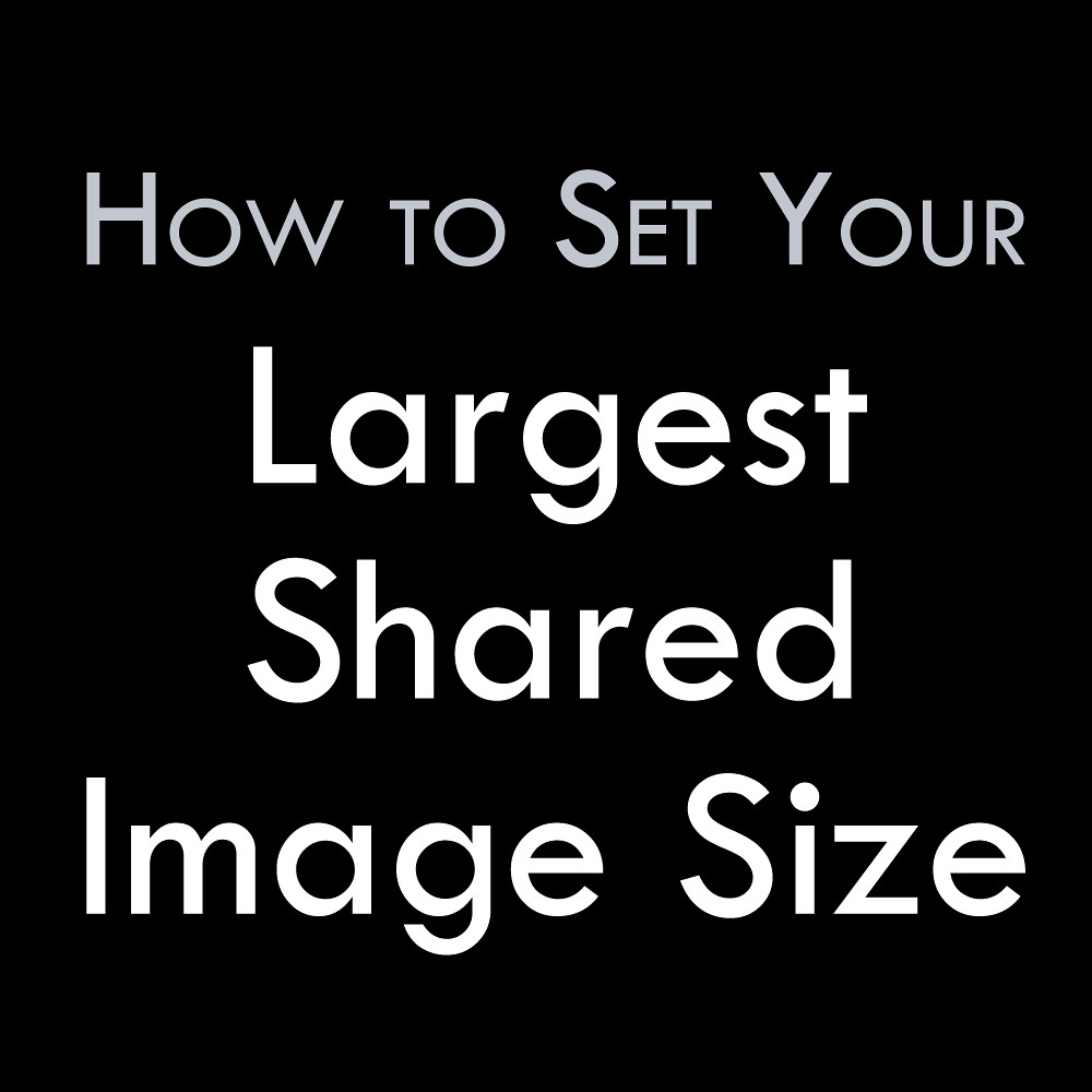 Set Your Largest Shared Image Size