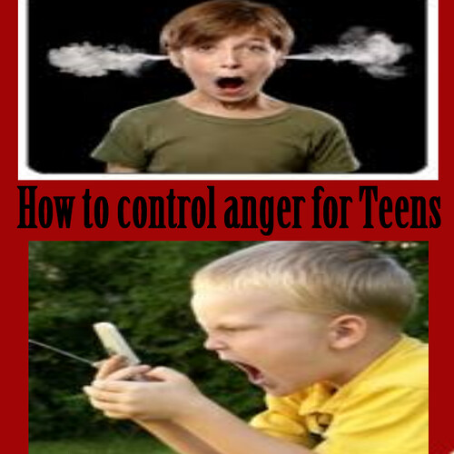 How to control anger for Teens
