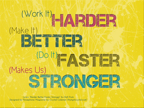 """A graphic with the words """"Work It Harder, Make It Better, Do It Faster, Makes Us Stronger."""" It is a quote from a Daft Punk song."""