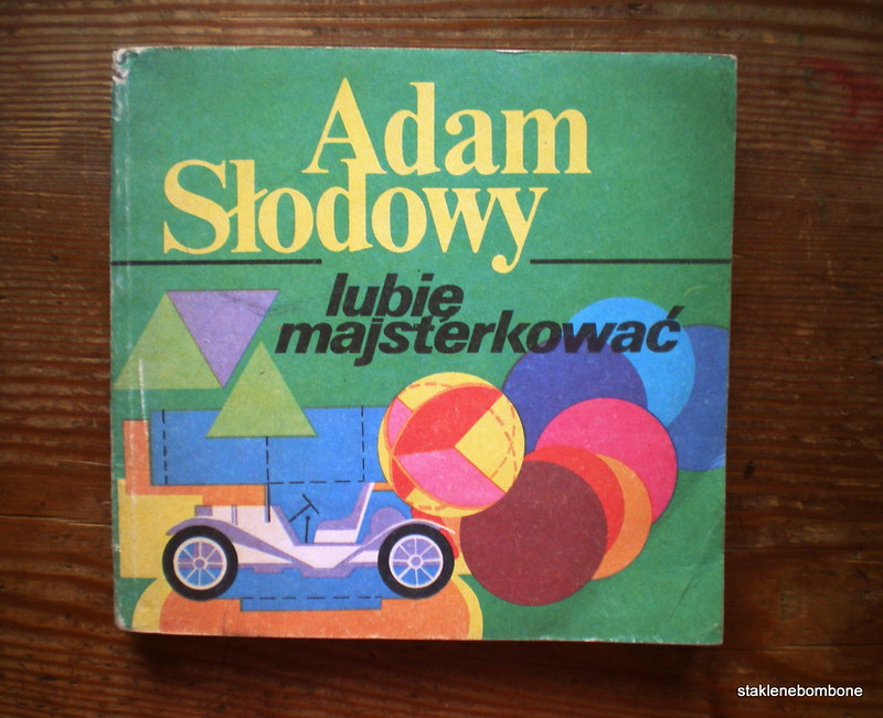 """Adam Słodowy """"Lubię majsterkować"""""""