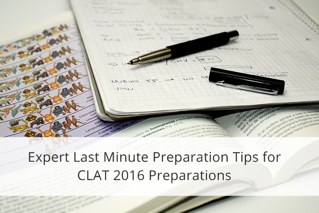Expert Last Minute Preparation Tips for CLAT 2016 Preparations