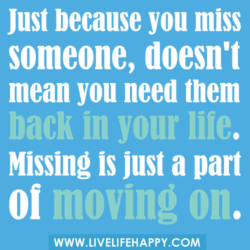Missing Someone Quote: Just Because You Miss Someone, Doesn't Mean You...