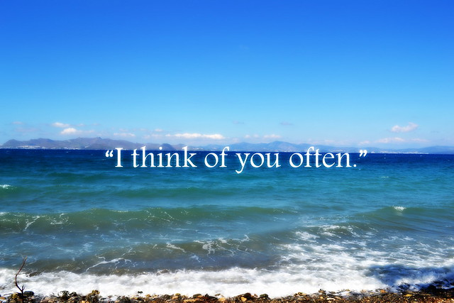 I think of you often