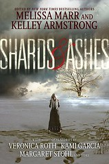 February 19th 2013 by HarperCollins              Shards & Ashes by Melissa Marr, Kelley Armstrong, Veronica Roth, Kami Garcia, Margaret Stohl, Rachel Caine, Nancy Ho