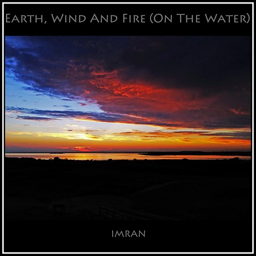Earth, Wind & Fire (On The Water) - IMRAN™ by ImranAnwar