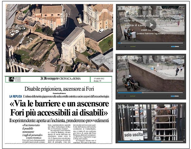 "ROMA ARCHEOLOGIA E BENI CULTURALI: Foro, l'odissea di una disabile [Parte 2] - ""Disabile le barriere e un ascensore Fori piu' accessibili ai disabili."" IL MESSAGGERO e VIDEO (17/08/2012), pp. 1 & 30."