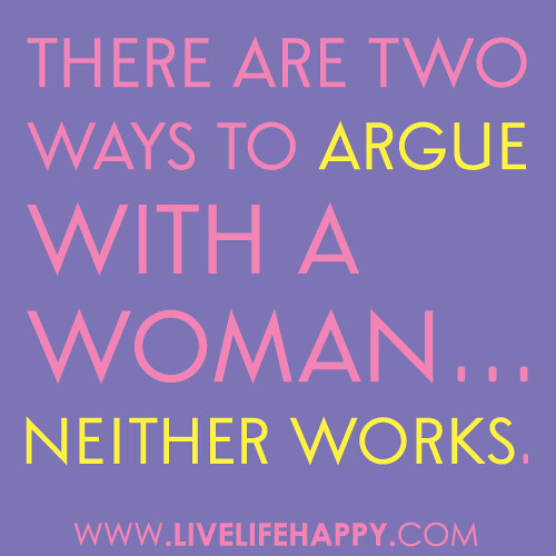 """There are two ways to argue with a woman... Neither works."""