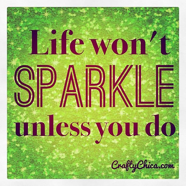 Sparkle Quotes: Life Won't Sparkle Unless You Do! #quote #sparkle #glitter