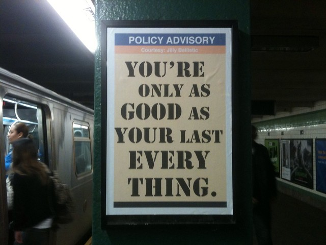 POLICY ADVISORY You're only as good as your last everything. (14th St & 6th Ave; downtown F/M)