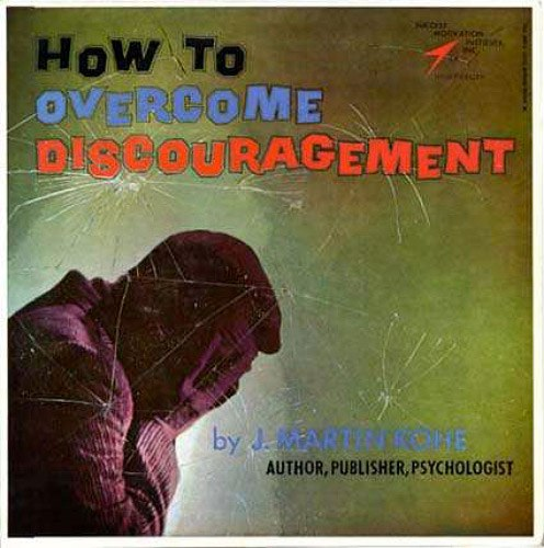How To Overcome Discouragement — J. Martin Rome