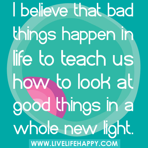 When Bad Things Happen Quotes And Sayings: Bad Things Happen In Life
