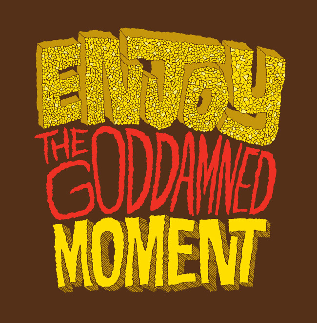 1074 20120403 Enjoy The Goddamned Moment